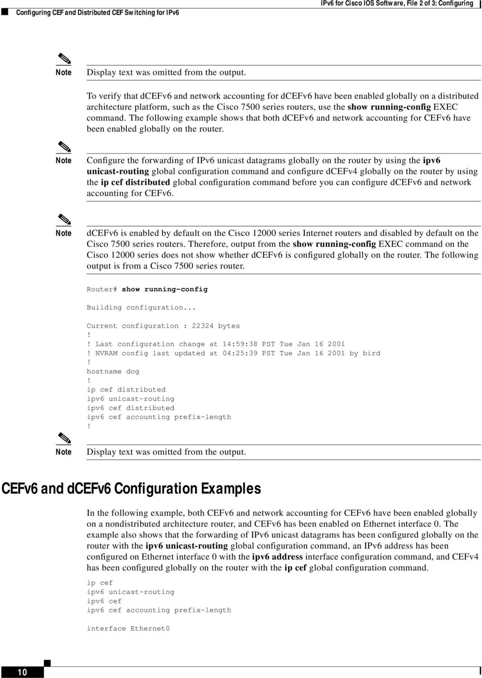command. The following example shows that both dcefv6 and network accounting for CEFv6 have been enabled globally on the router.