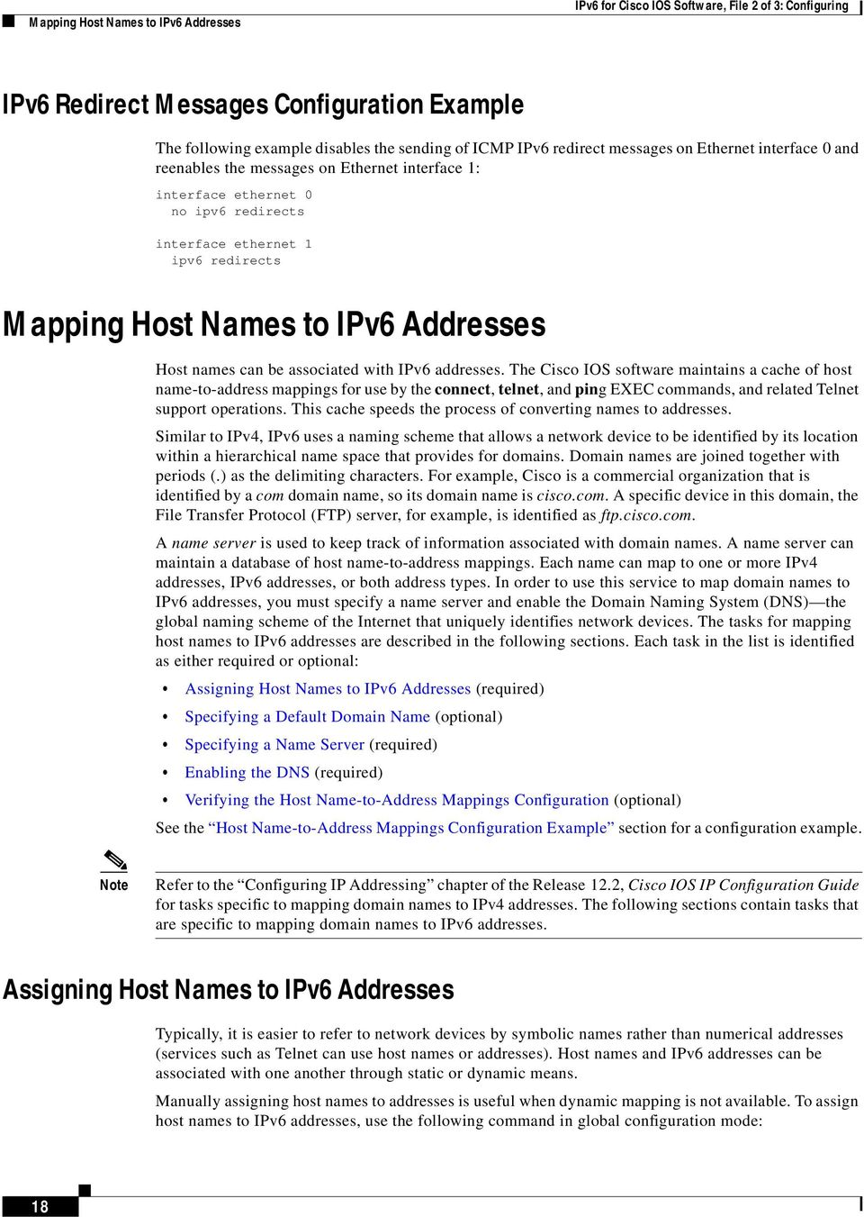 Addresses Host names can be associated with IPv6 addresses.