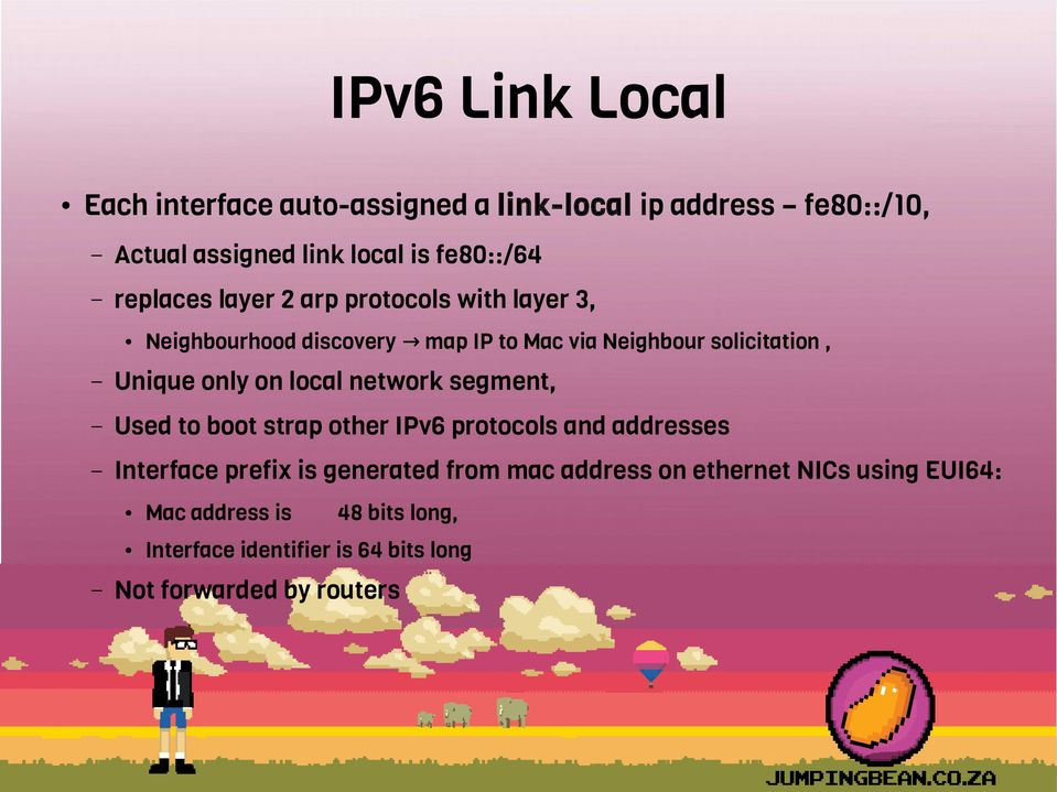 on local network segment, Used to boot strap other IPv6 protocols and addresses Interface prefix is generated from mac