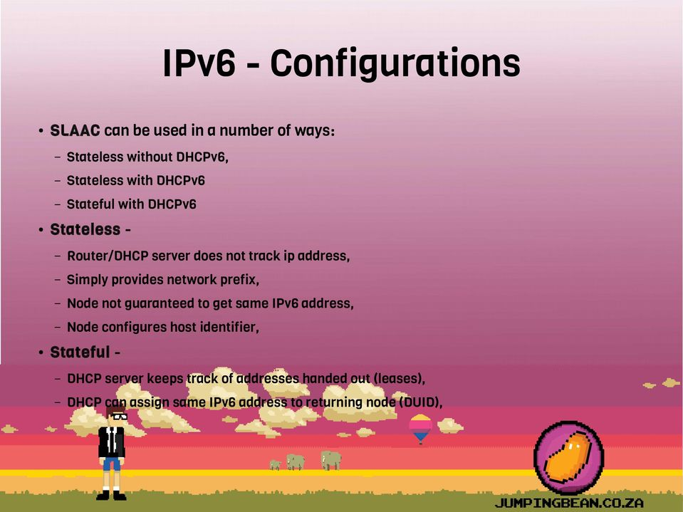 network prefix, Node not guaranteed to get same IPv6 address, Node configures host identifier, Stateful -
