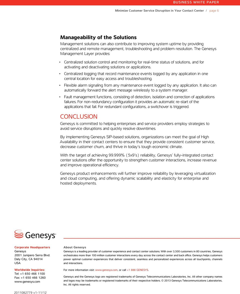 The Genesys Management Layer provides: Centralized solution control and monitoring for real-time status of solutions, and for activating and deactivating solutions or applications.