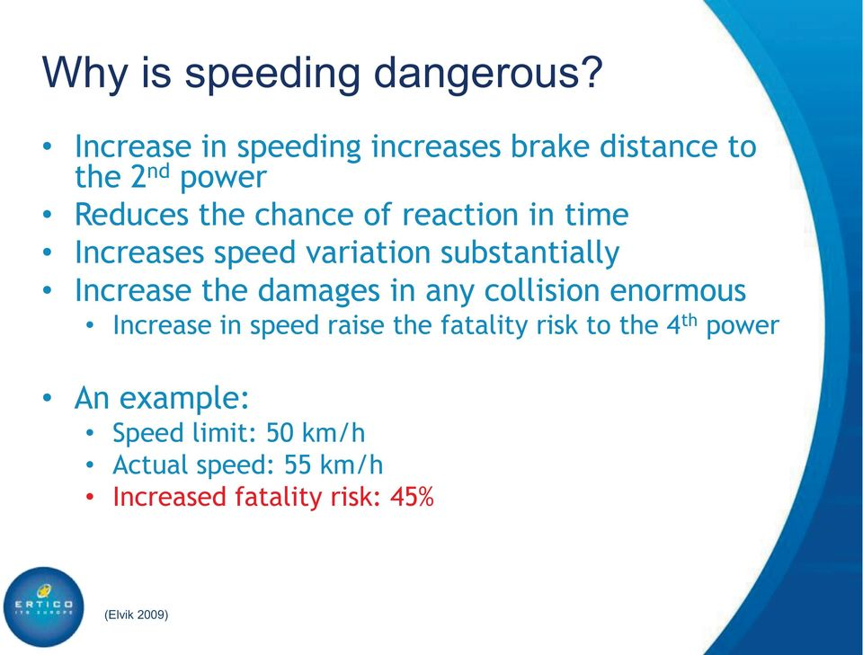 reaction in time Increases speed variation substantially Increase the damages in any