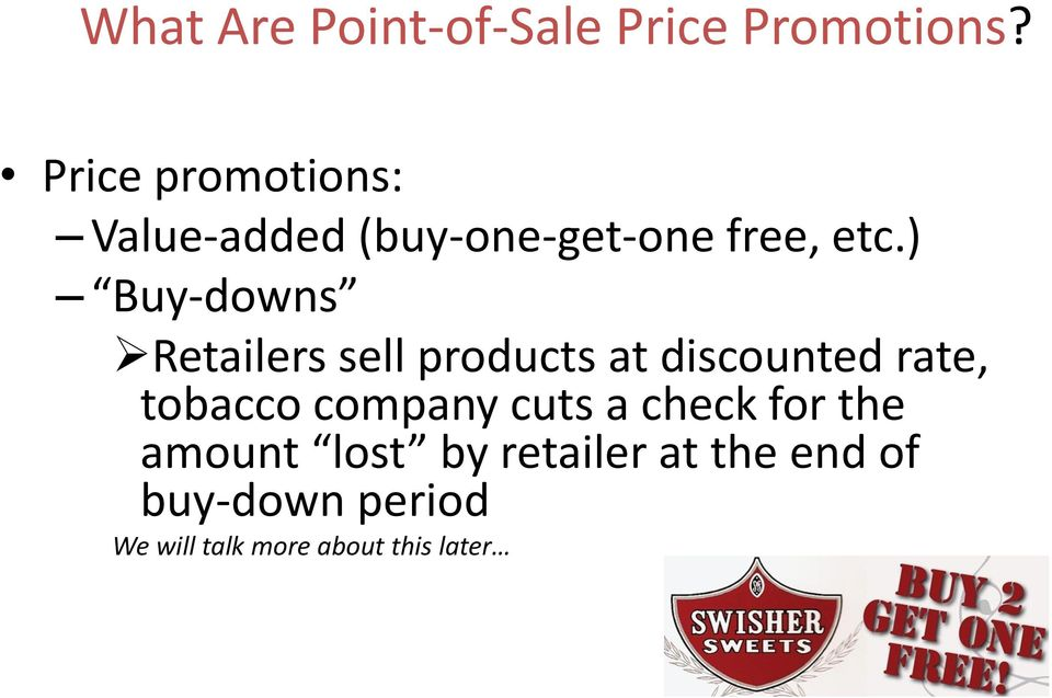 ) Buy-downs Retailers sell products at discounted rate, tobacco