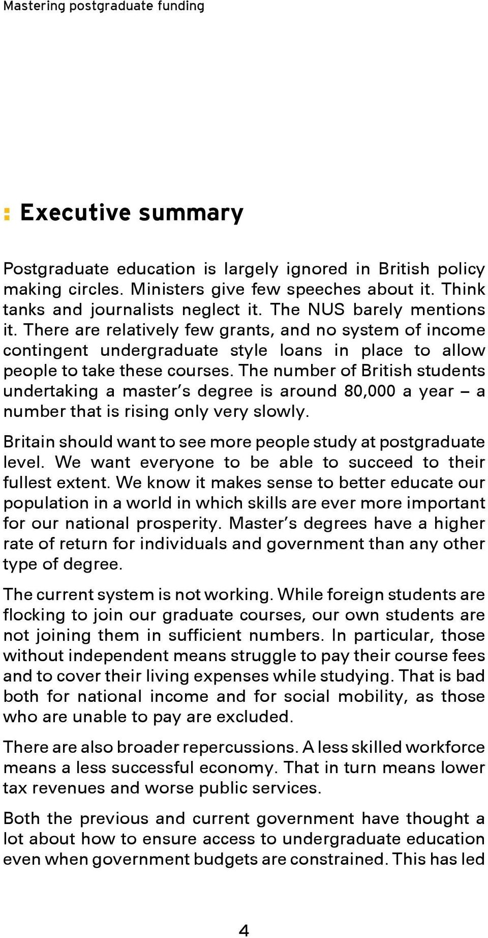 The number of British students undertaking a master s degree is around 80,000 a year a number that is rising only very slowly. Britain should want to see more people study at postgraduate level.
