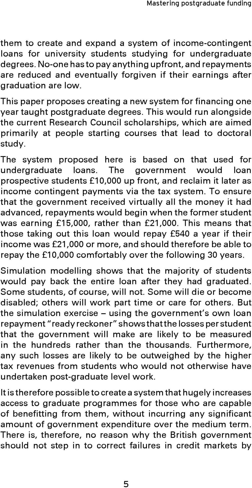 This paper proposes creating a new system for financing one year taught postgraduate degrees.