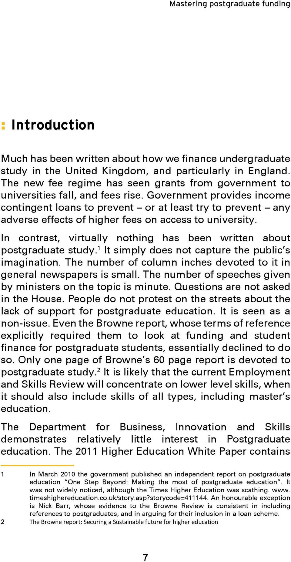 Government provides income contingent loans to prevent or at least try to prevent any adverse effects of higher fees on access to university.