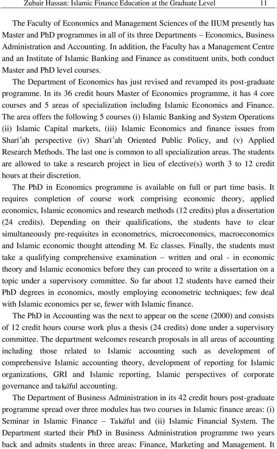 In addition, the Faculty has a Management Centre and an Institute of Islamic Banking and Finance as constituent units, both conduct Master and PhD level courses.
