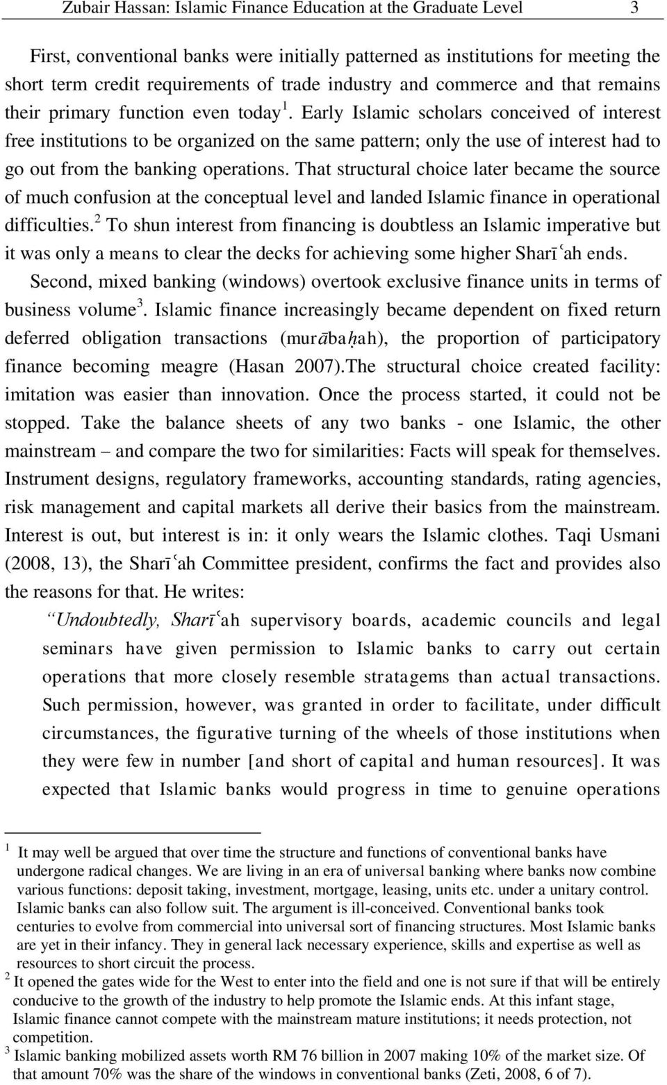 Early Islamic scholars conceived of interest free institutions to be organized on the same pattern; only the use of interest had to go out from the banking operations.