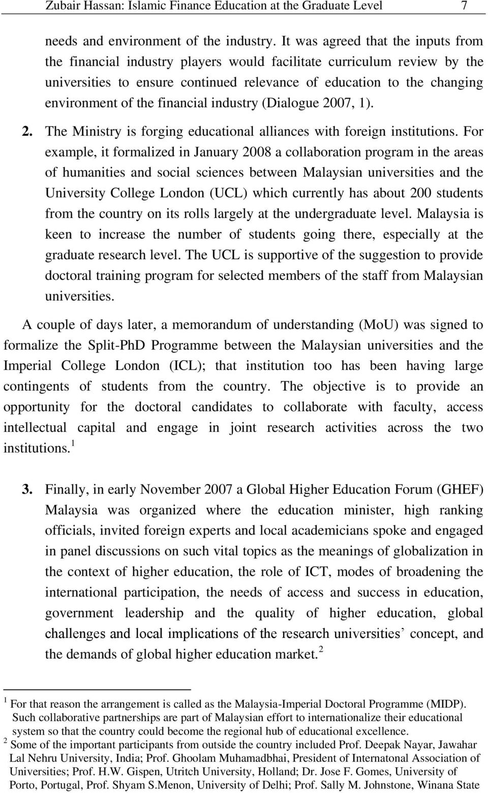 financial industry (Dialogue 2007, 1). 2. The Ministry is forging educational alliances with foreign institutions.