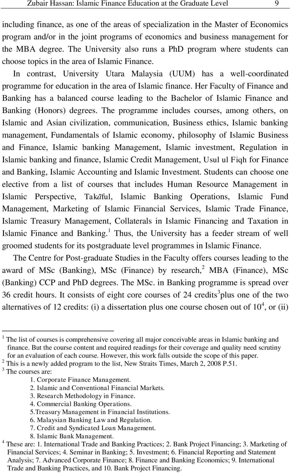 In contrast, University Utara Malaysia (UUM) has a well-coordinated programme for education in the area of Islamic finance.