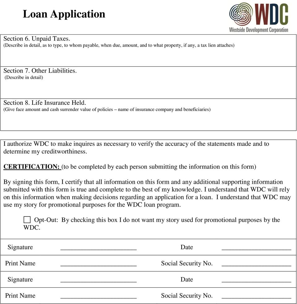 (Give face amount and cash surrender value of policies name of insurance company and beneficiaries) I authorize WDC to make inquires as necessary to verify the accuracy of the statements made and to