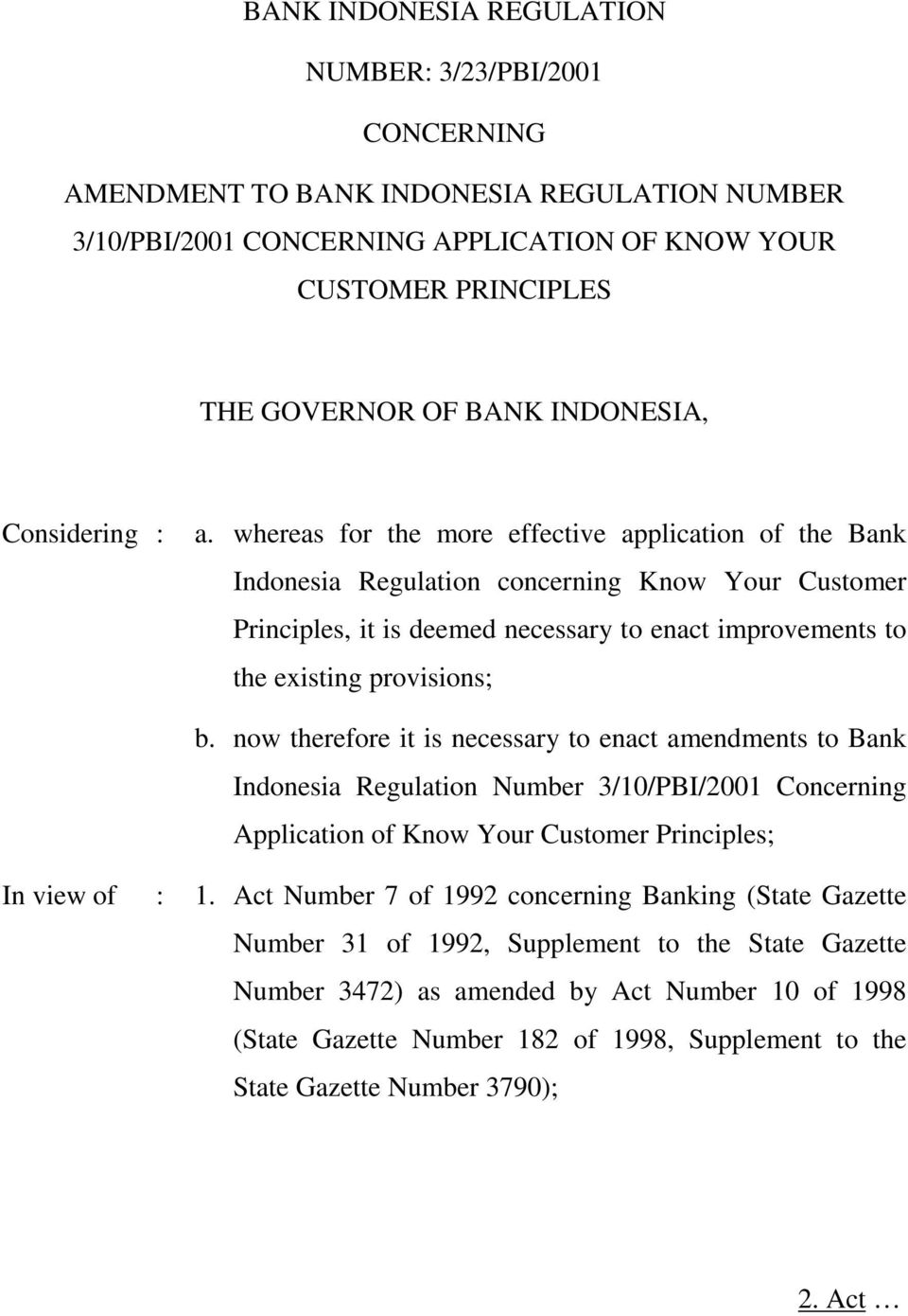 whereas for the more effective application of the Bank Indonesia Regulation concerning Know Your Customer Principles, it is deemed necessary to enact improvements to the existing provisions; b.