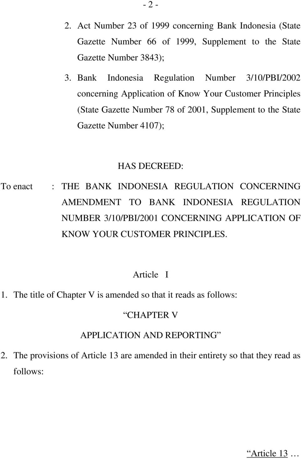 4107); HAS DECREED: To enact : THE BANK INDONESIA REGULATION CONCERNING AMENDMENT TO BANK INDONESIA REGULATION NUMBER 3/10/PBI/2001 CONCERNING APPLICATION OF KNOW YOUR CUSTOMER