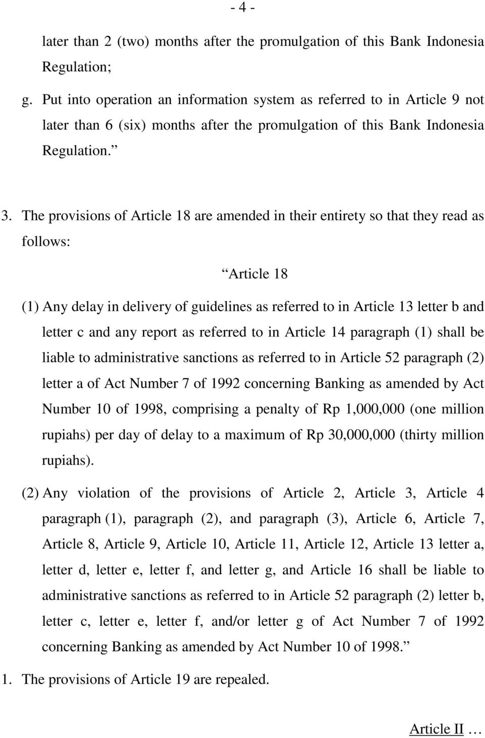 The provisions of Article 18 are amended in their entirety so that they read as follows: Article 18 (1) Any delay in delivery of guidelines as referred to in Article 13 letter b and letter c and any
