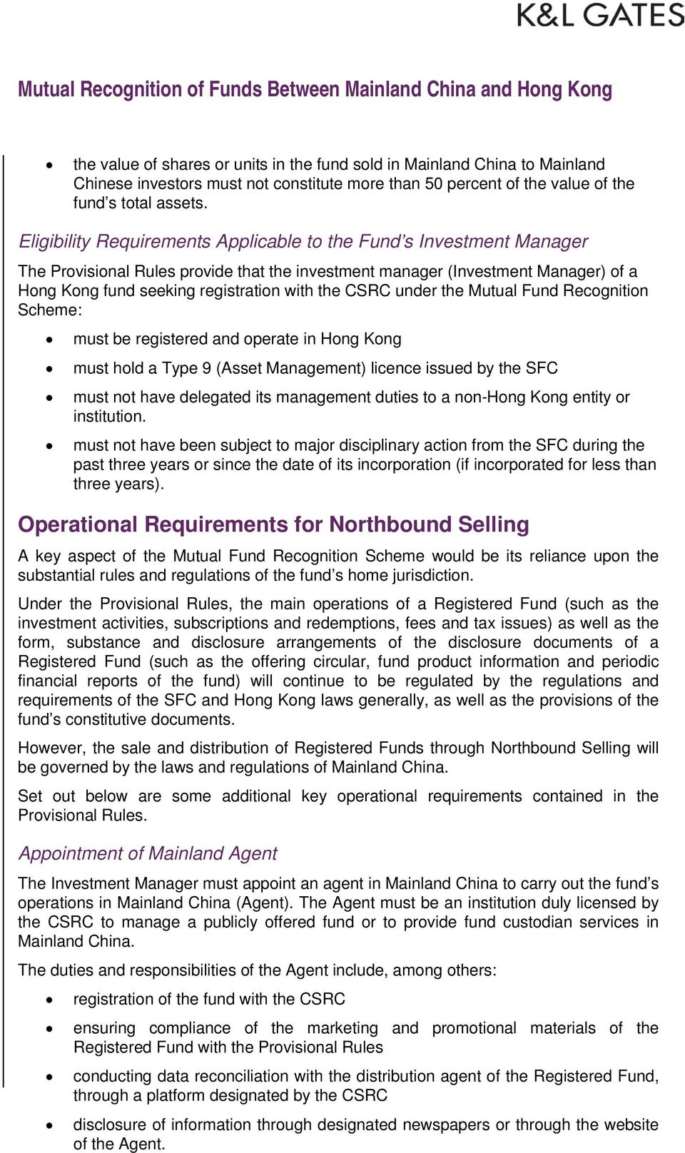 CSRC under the Mutual Fund Recognition Scheme: must be registered and operate in Hong Kong must hold a Type 9 (Asset Management) licence issued by the SFC must not have delegated its management