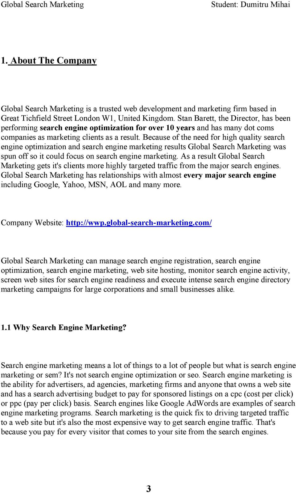 Because f the need fr high quality search engine ptimizatin and search engine marketing results Glbal Search Marketing was spun ff s it culd fcus n search engine marketing.