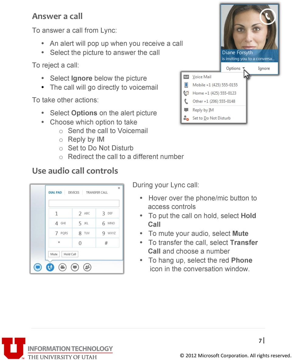 Do Not Disturb o Redirect the call to a different number Use audio call controls During your Lync call: Hover over the phone/mic button to access controls To put the call on