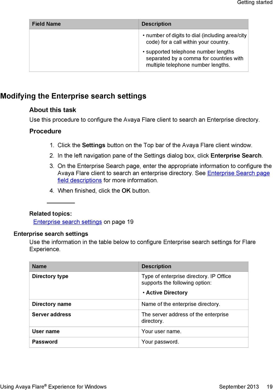 Modifying the Enterprise search settings About this task Use this procedure to configure the Avaya Flare client to search an Enterprise directory. 1.