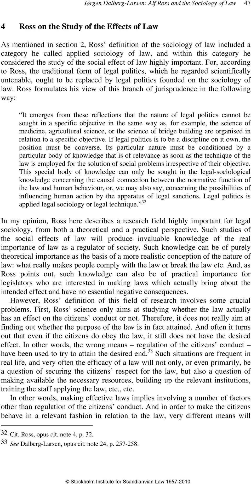 For, according to Ross, the traditional form of legal politics, which he regarded scientifically untenable, ought to be replaced by legal politics founded on the sociology of law.