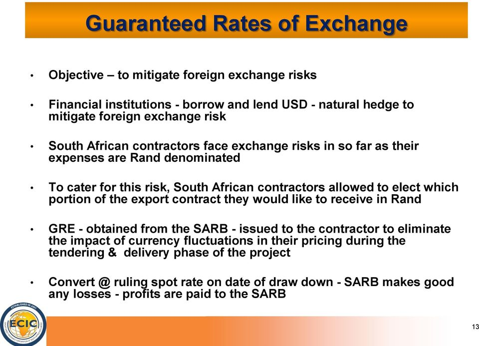 portion of the export contract they would like to receive in Rand GRE - obtained from the SARB - issued to the contractor to eliminate the impact of currency fluctuations