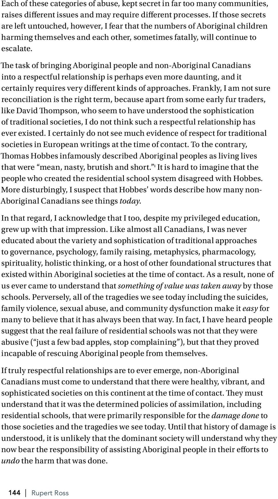The task of bringing Aboriginal people and non-aboriginal Canadians into a respectful relationship is perhaps even more daunting, and it certainly requires very different kinds of approaches.