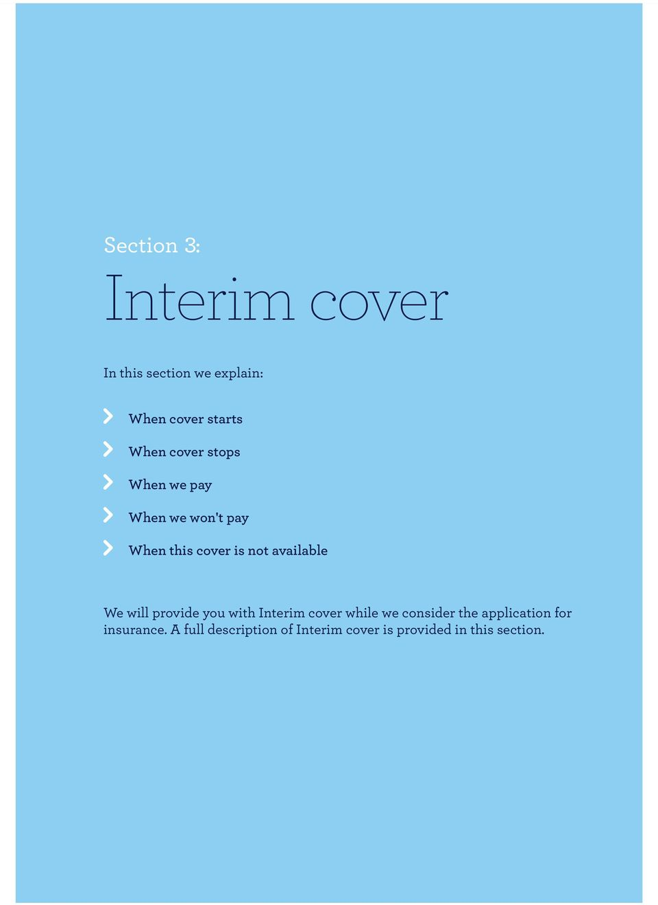 available We will provide you with Interim cover while we consider the