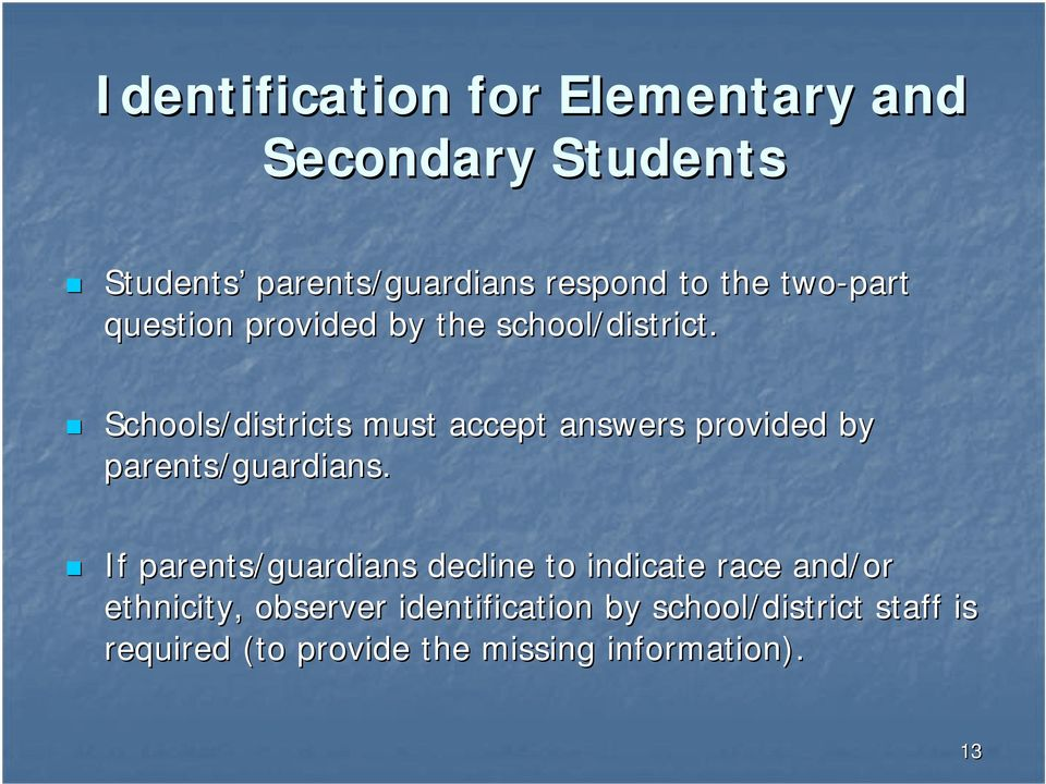 Schools/districts must accept answers provided by parents/guardians.