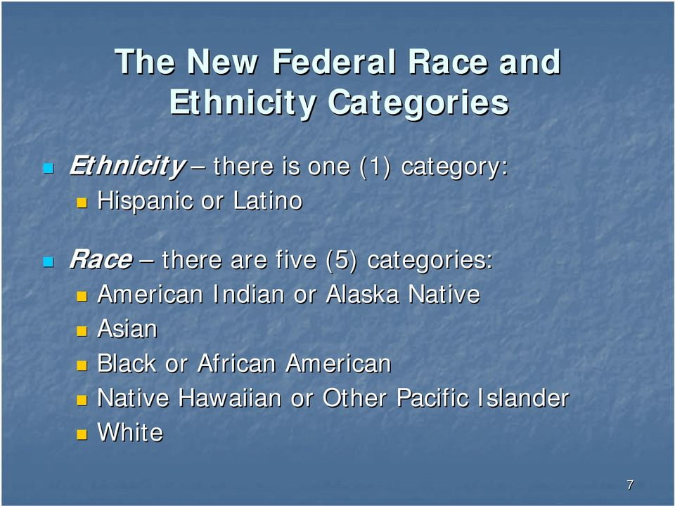 (5) categories: American Indian or Alaska Native Asian Black