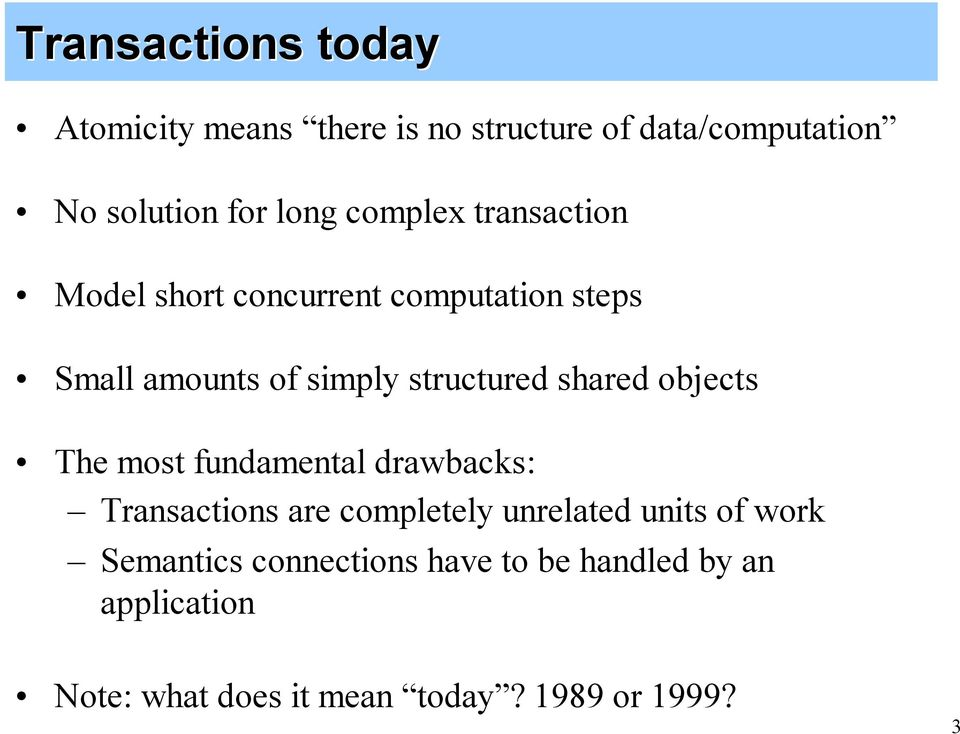 shared objects The most fundamental drawbacks: Transactions are completely unrelated units of work