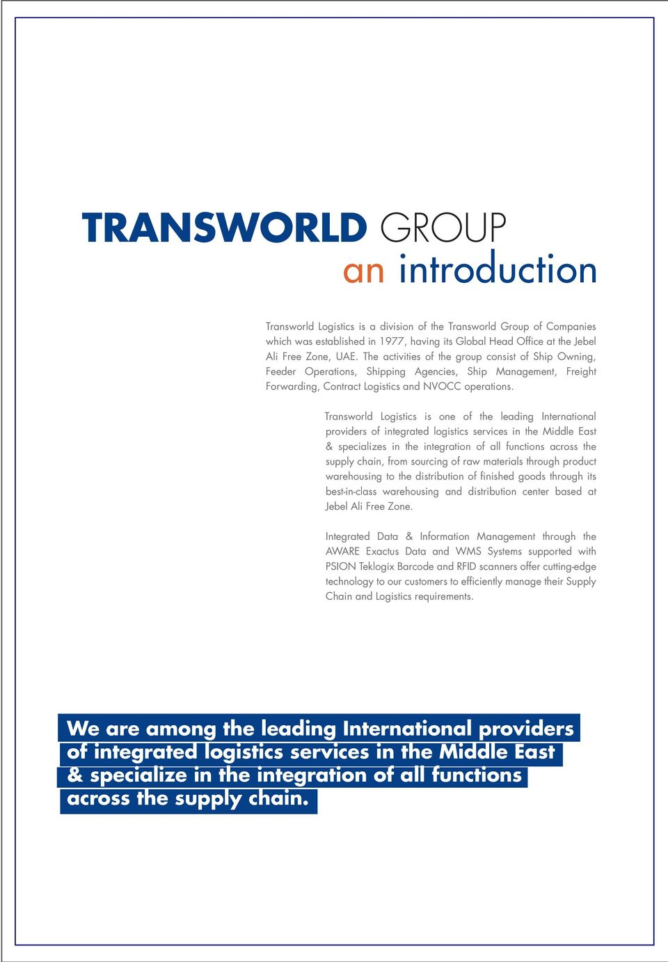 Transworld Logistics is one of the leading International providers of integrated logistics services in the Middle East & specializes in the integration of all functions across the supply chain, from