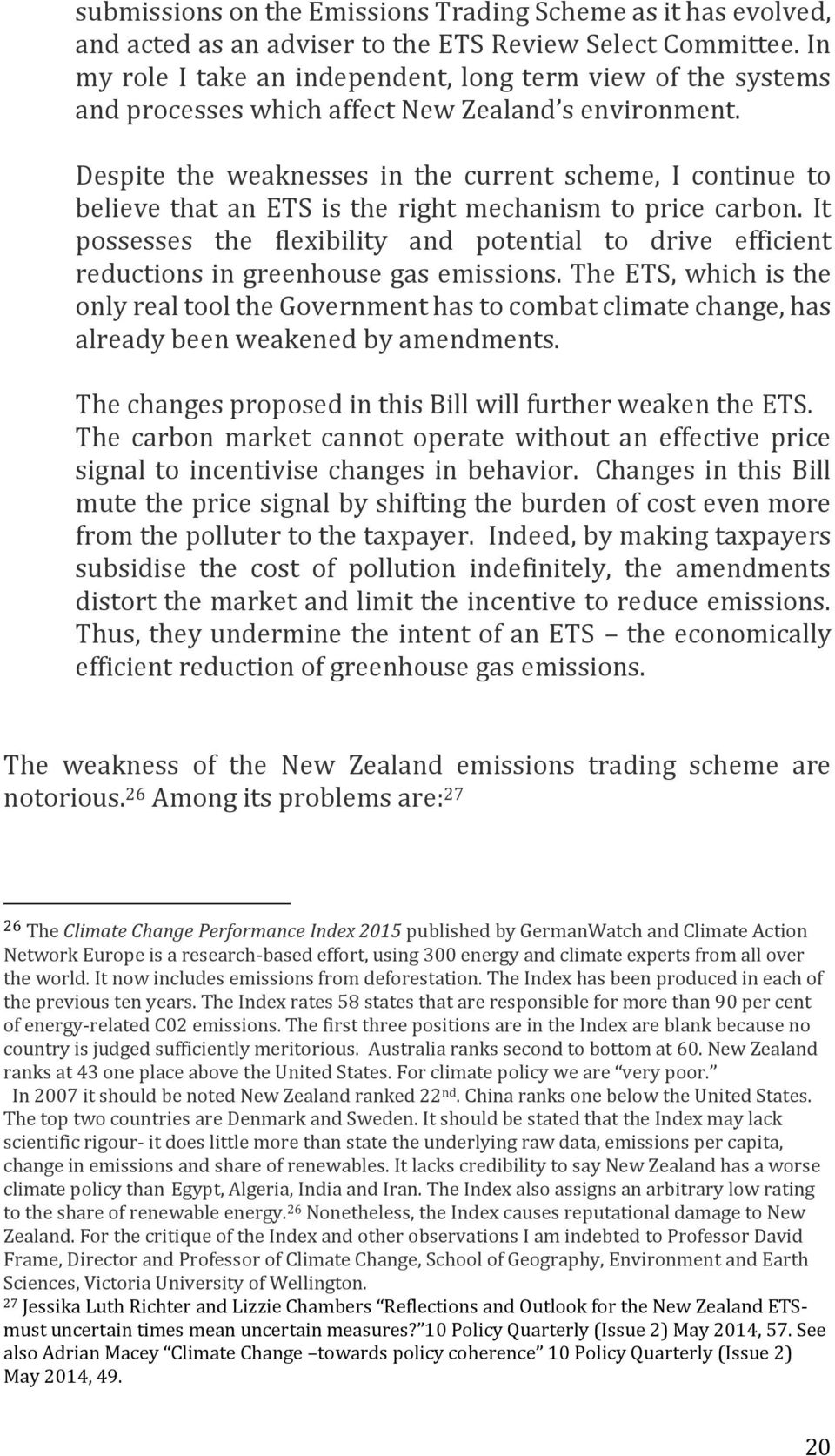 Despite the weaknesses in the current scheme, I continue to believe that an ETS is the right mechanism to price carbon.