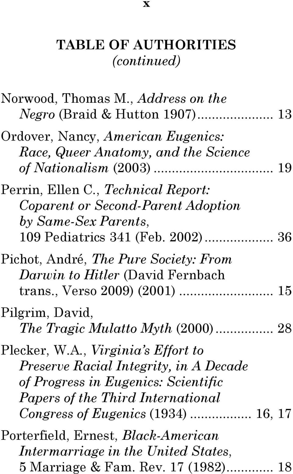 .. 36 Pichot, André, The Pure Society: From Darwin to Hitler (David Fernbach trans., Verso 2009) (2001)... 15 Pilgrim, David, The Tragic Mulatto Myth (2000)... 28 Plecker, W.A., Virginia s Effort to Preserve Racial Integrity, in A Decade of Progress in Eugenics: Scientific Papers of the Third International Congress of Eugenics (1934).