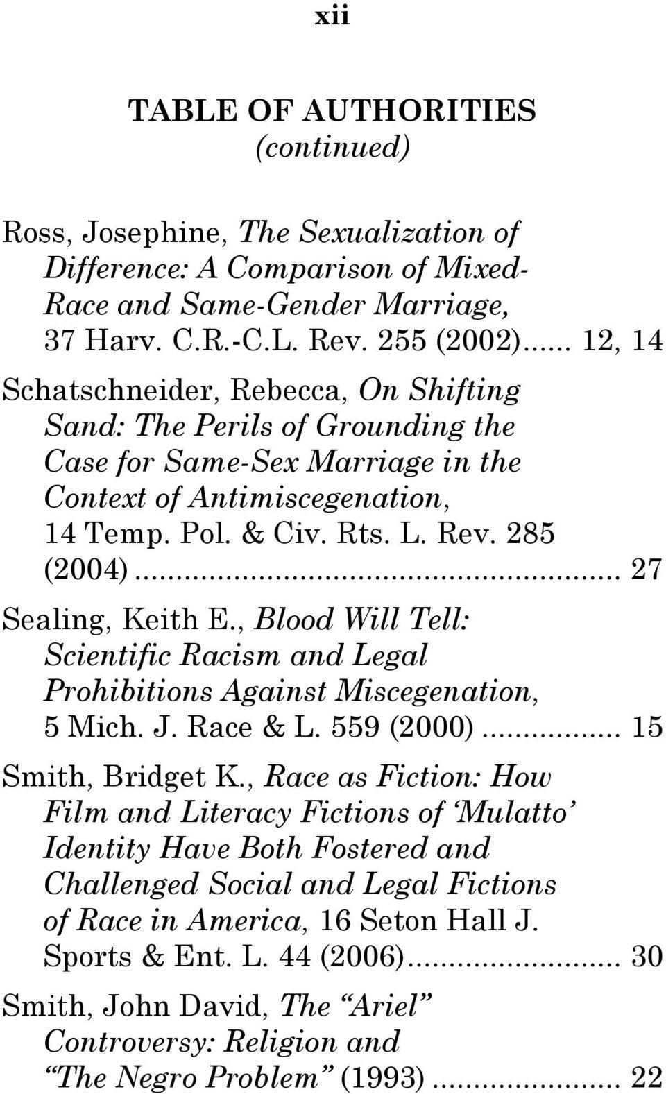 .. 27 Sealing, Keith E., Blood Will Tell: Scientific Racism and Legal Prohibitions Against Miscegenation, 5 Mich. J. Race & L. 559 (2000)... 15 Smith, Bridget K.
