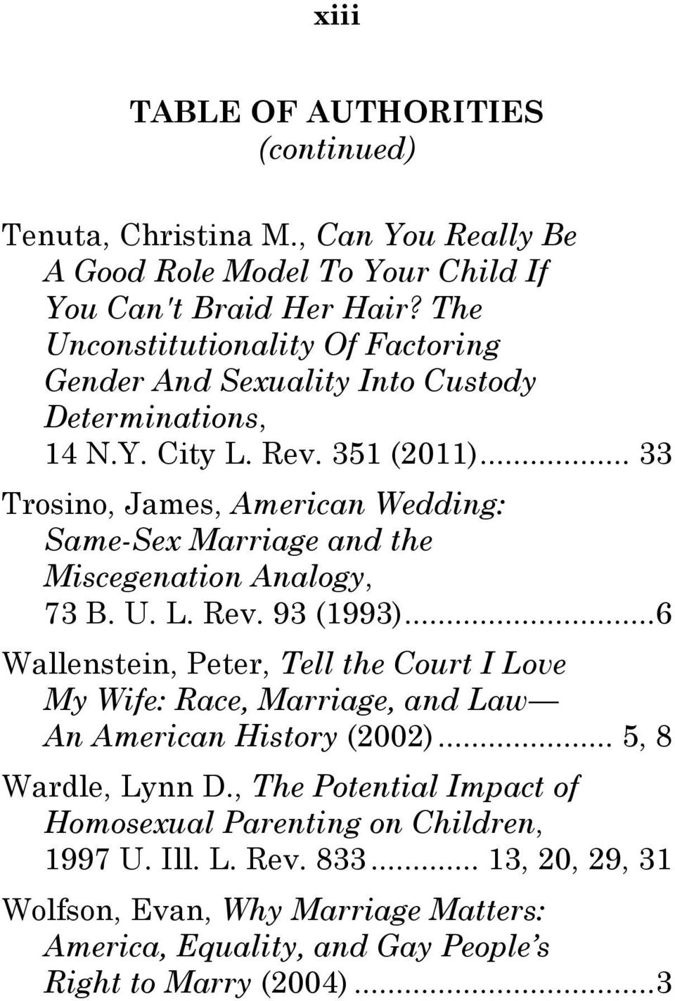 .. 33 Trosino, James, American Wedding: Same-Sex Marriage and the Miscegenation Analogy, 73 B. U. L. Rev. 93 (1993).