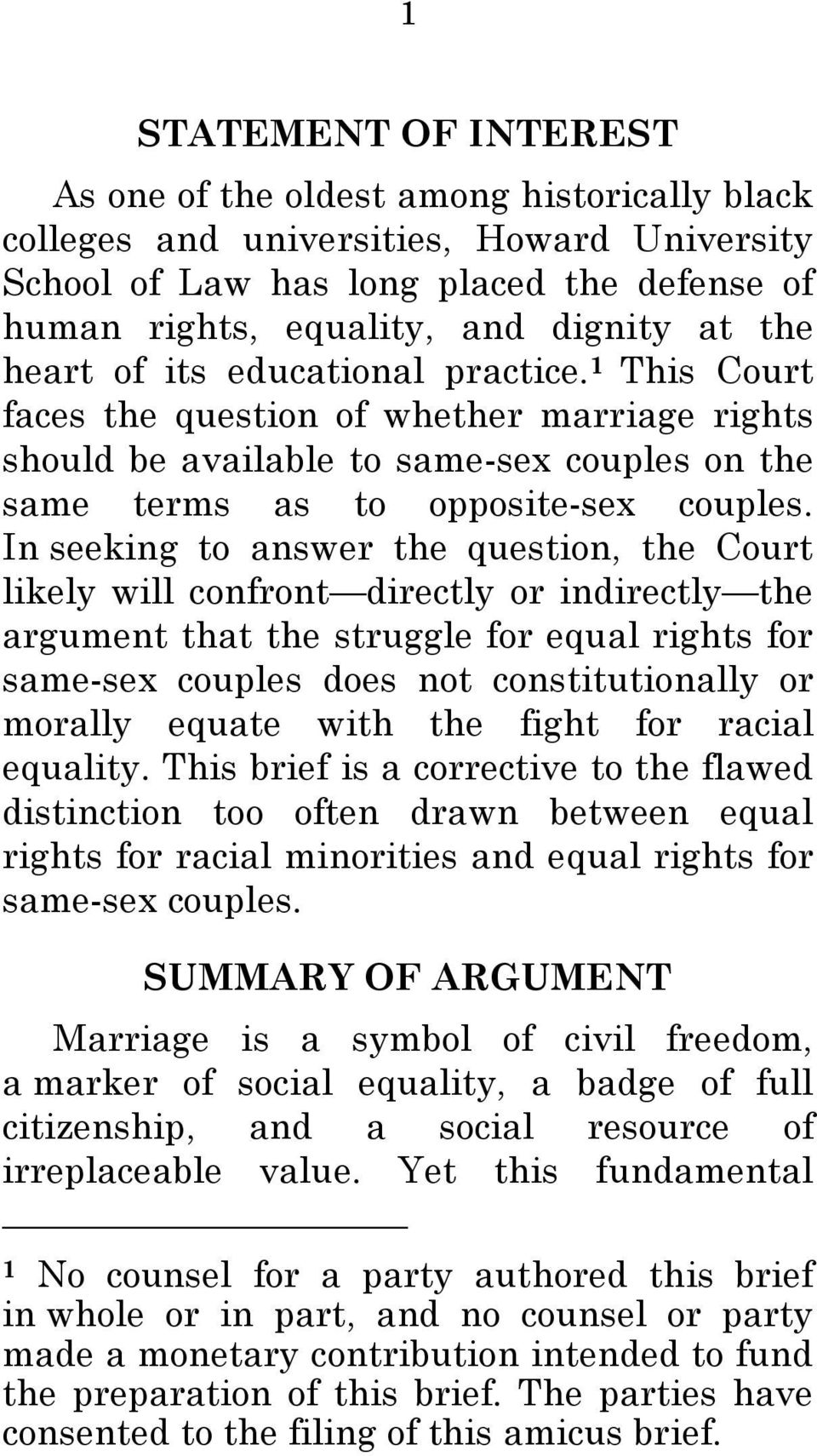 In seeking to answer the question, the Court likely will confront directly or indirectly the argument that the struggle for equal rights for same-sex couples does not constitutionally or morally