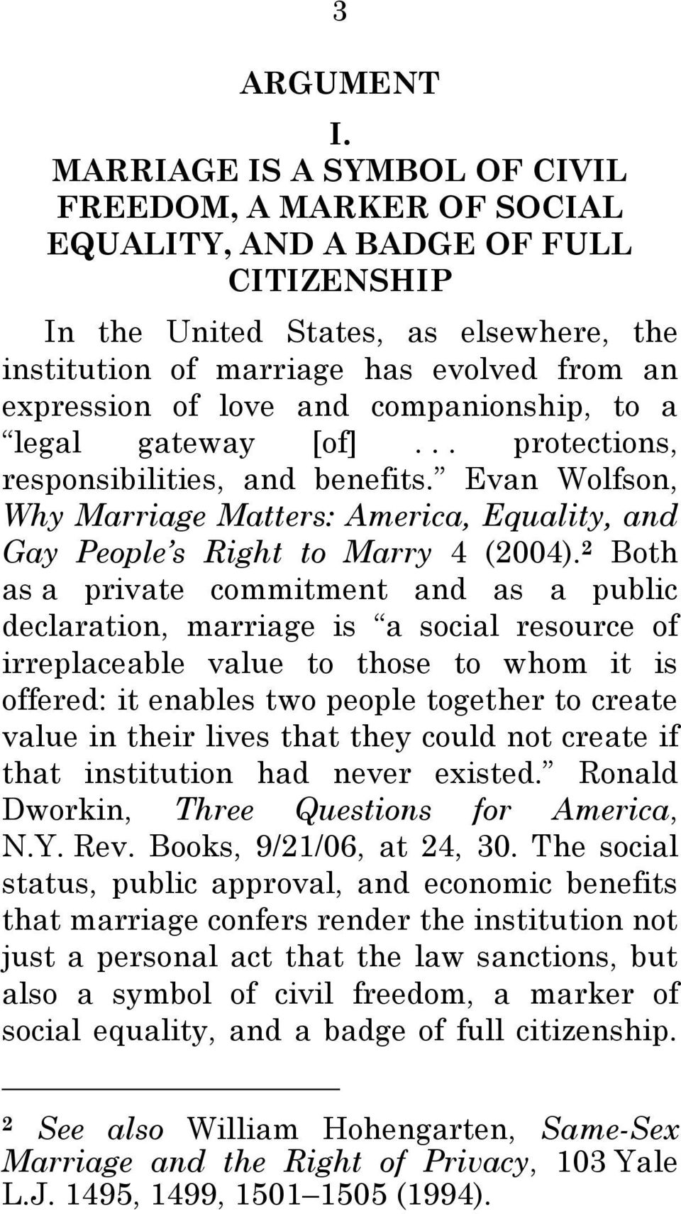 love and companionship, to a legal gateway [of]... protections, responsibilities, and benefits. Evan Wolfson, Why Marriage Matters: America, Equality, and Gay People s Right to Marry 4 (2004).
