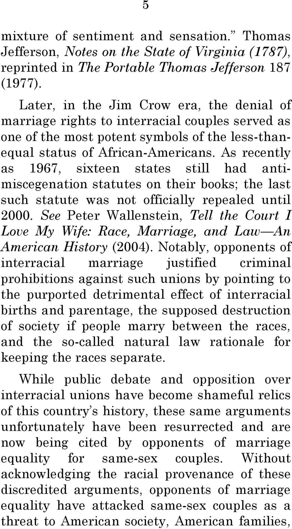 As recently as 1967, sixteen states still had antimiscegenation statutes on their books; the last such statute was not officially repealed until 2000.