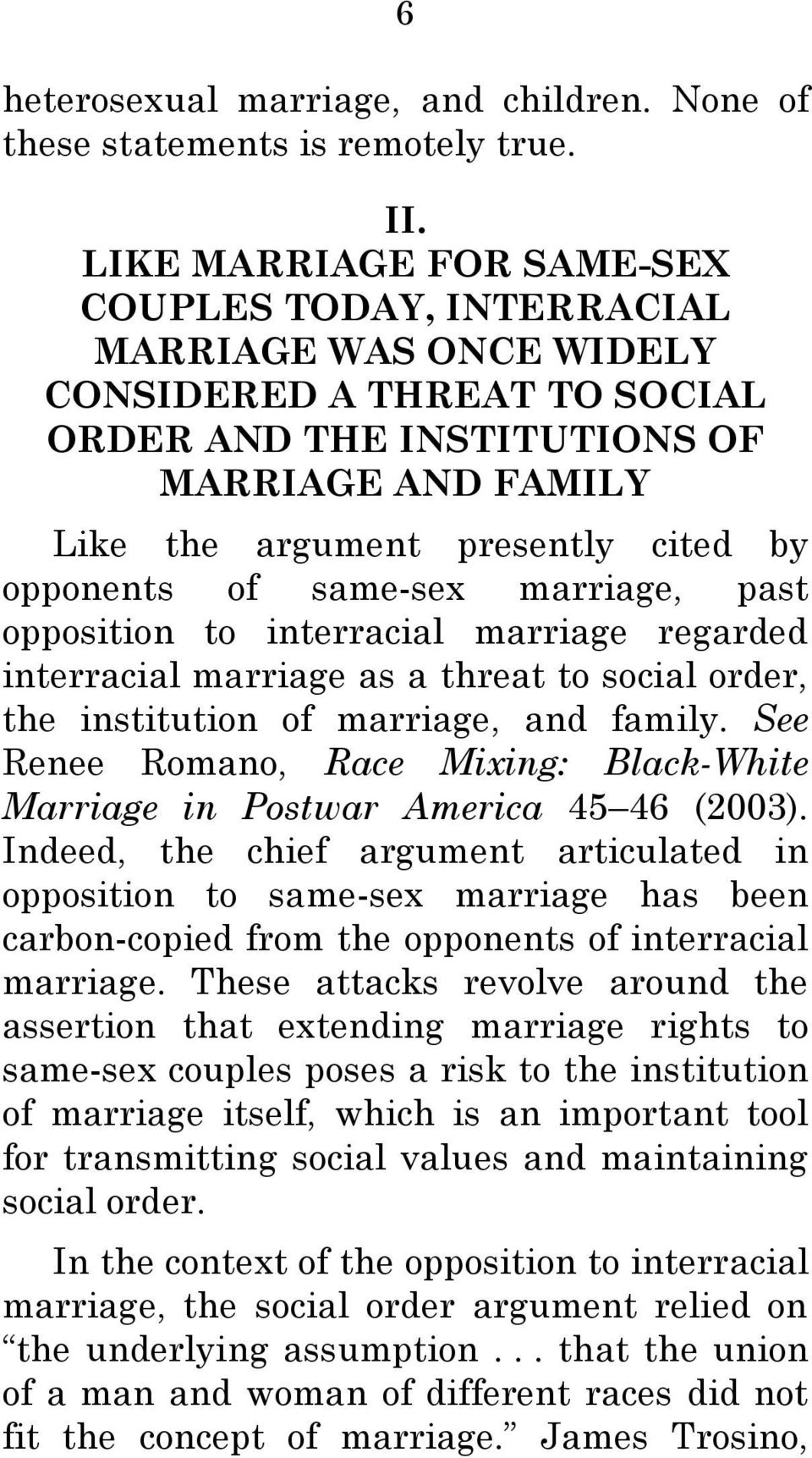 opponents of same-sex marriage, past opposition to interracial marriage regarded interracial marriage as a threat to social order, the institution of marriage, and family.