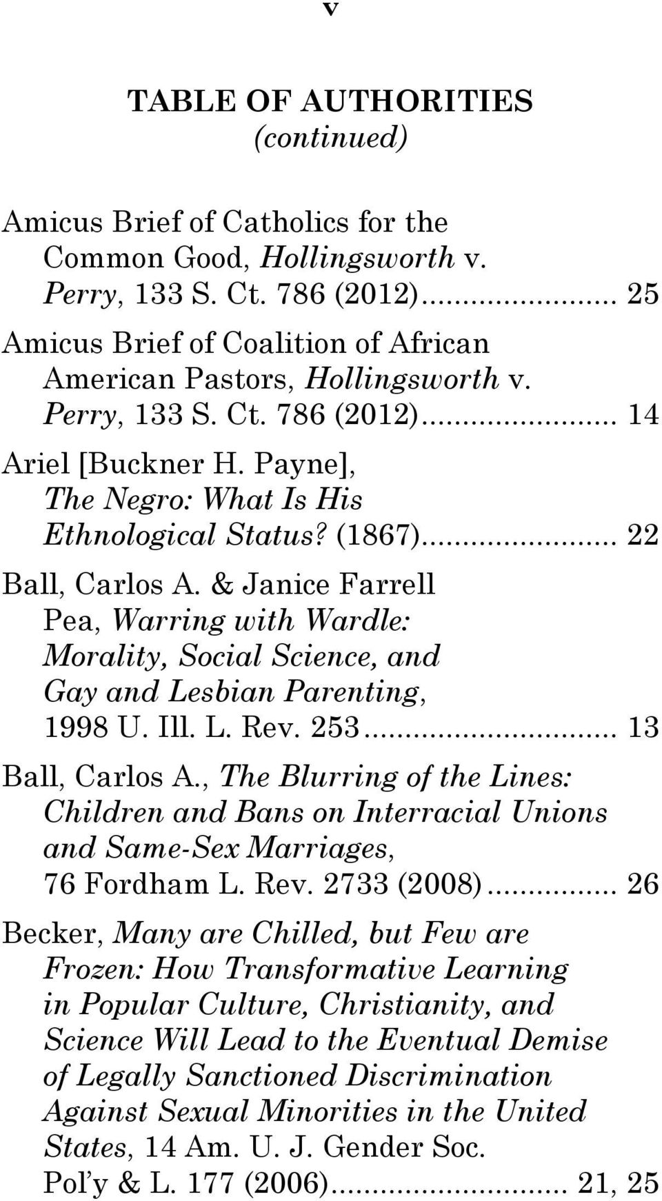 .. 22 Ball, Carlos A. & Janice Farrell Pea, Warring with Wardle: Morality, Social Science, and Gay and Lesbian Parenting, 1998 U. Ill. L. Rev. 253... 13 Ball, Carlos A.