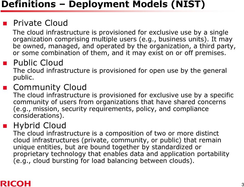 Public Cloud The cloud infrastructure is provisioned for open use by the general public.