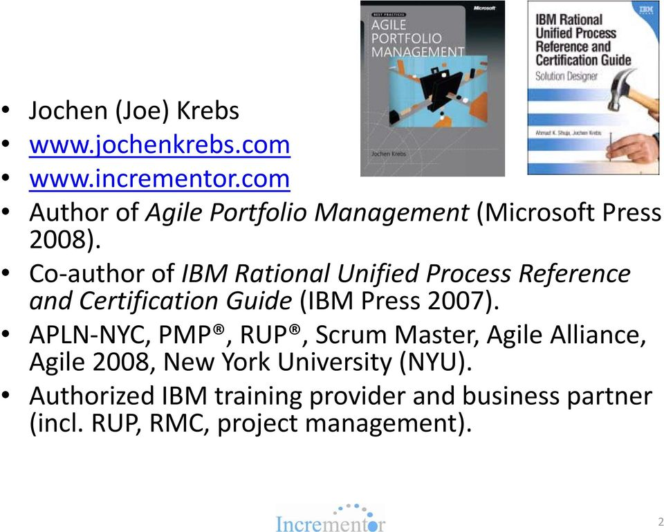 Co author of IBM Rational Unified Process Reference and Certification Guide (IBM Press 2007).