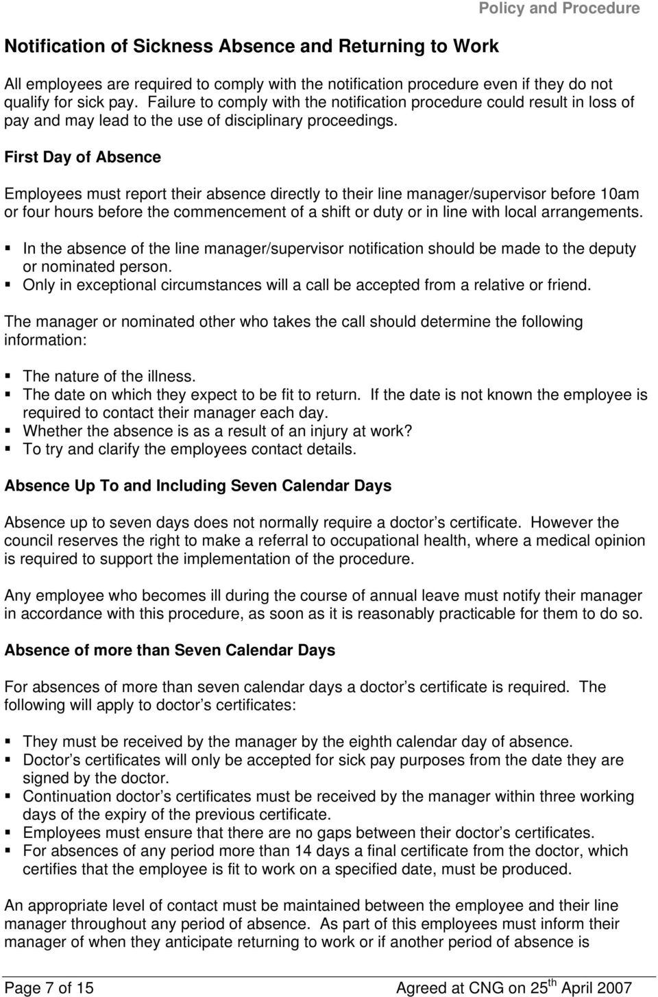 First Day of Absence Employees must report their absence directly to their line manager/supervisor before 10am or four hours before the commencement of a shift or duty or in line with local