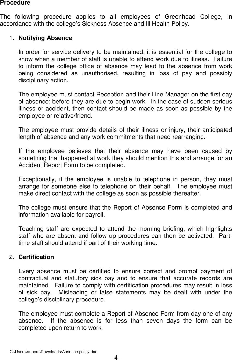 Failure to inform the college office of absence may lead to the absence from work being considered as unauthorised, resulting in loss of pay and possibly disciplinary action.