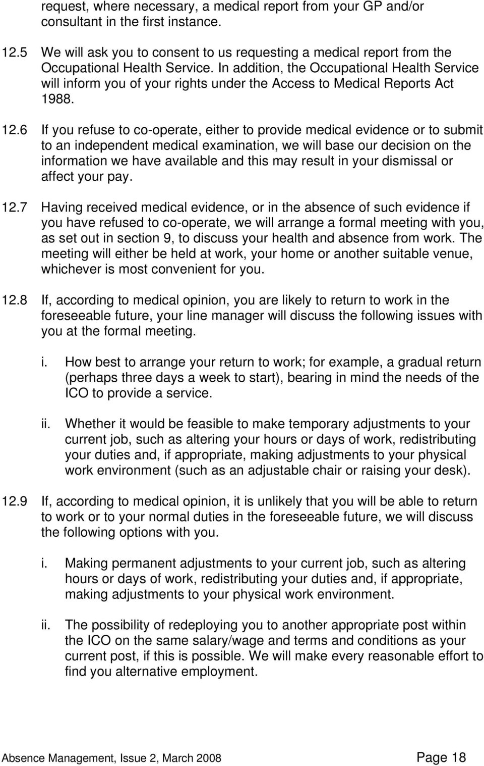6 If you refuse to co-operate, either to provide medical evidence or to submit to an independent medical examination, we will base our decision on the information we have available and this may
