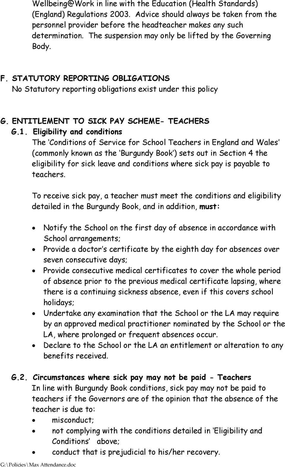 Eligibility and conditions The Conditions of Service for School Teachers in England and Wales (commonly known as the Burgundy Book ) sets out in Section 4 the eligibility for sick leave and
