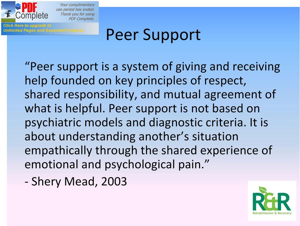 Peer support is not based on psychiatric models and diagnostic criteria.