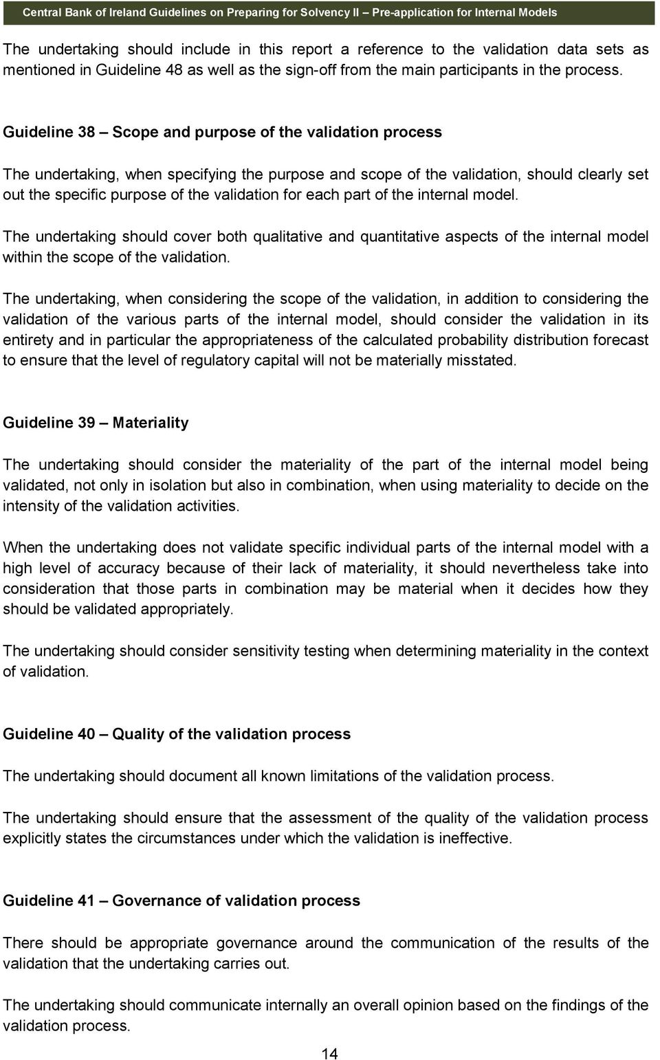 each part of the internal model. The undertaking should cover both qualitative and quantitative aspects of the internal model within the scope of the validation.
