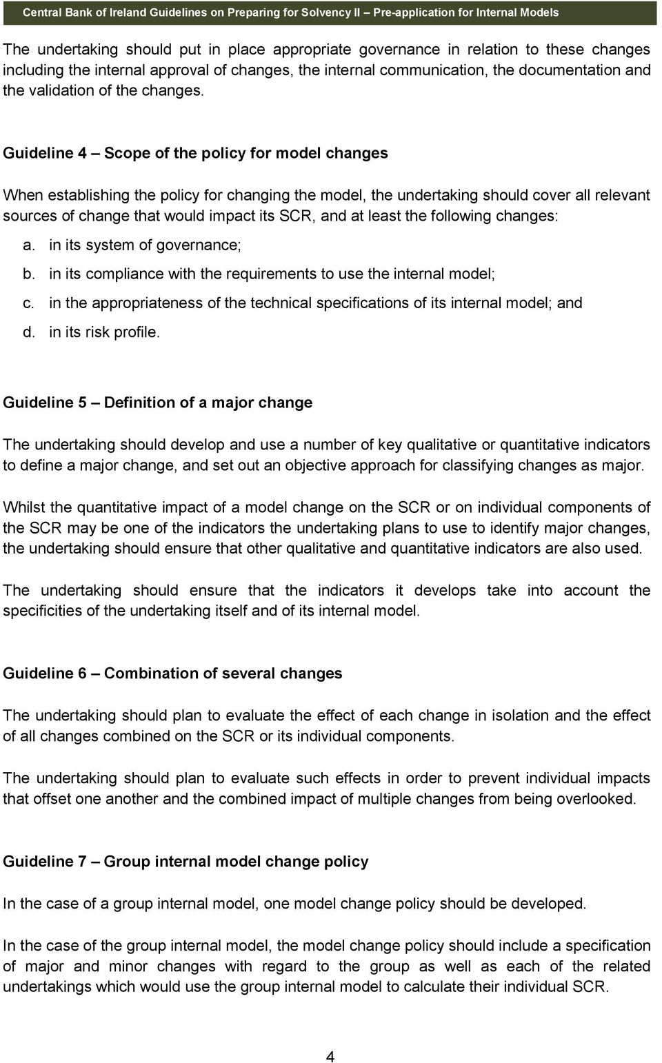 Guideline 4 Scope of the policy for model changes When establishing the policy for changing the model, the undertaking should cover all relevant sources of change that would impact its SCR, and at