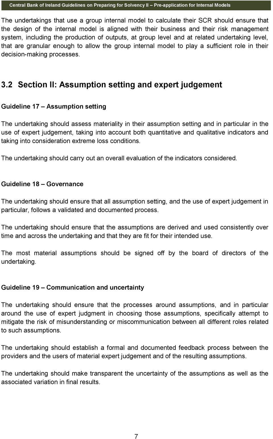 2 Section II: Assumption setting and expert judgement Guideline 17 Assumption setting The undertaking should assess materiality in their assumption setting and in particular in the use of expert