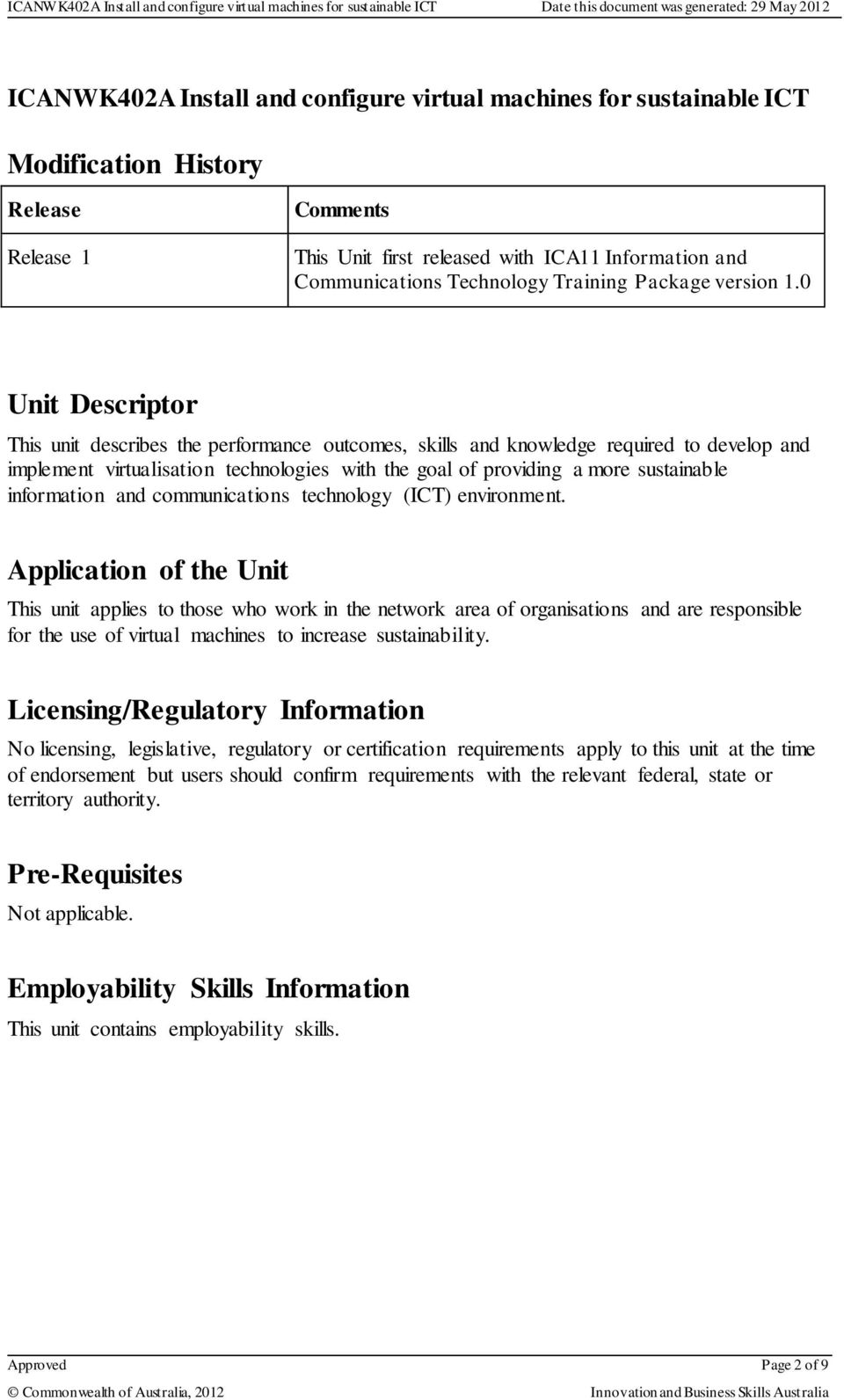 0 Unit Descriptor This unit describes the performance outcomes, skills and knowledge required to develop and implement virtualisation technologies with the goal of providing a more sustainable